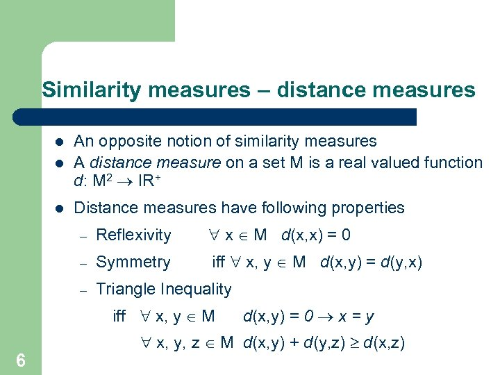 Similarity measures – distance measures l An opposite notion of similarity measures A distance