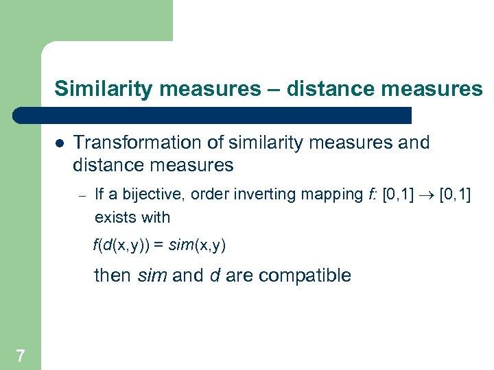 Similarity measures – distance measures l Transformation of similarity measures and distance measures –