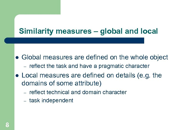 Similarity measures – global and local l Global measures are defined on the whole