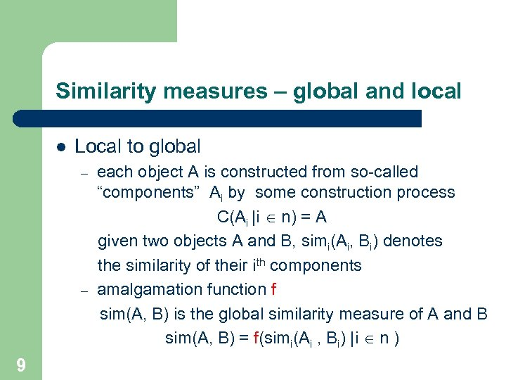 Similarity measures – global and local l Local to global – – 9 each