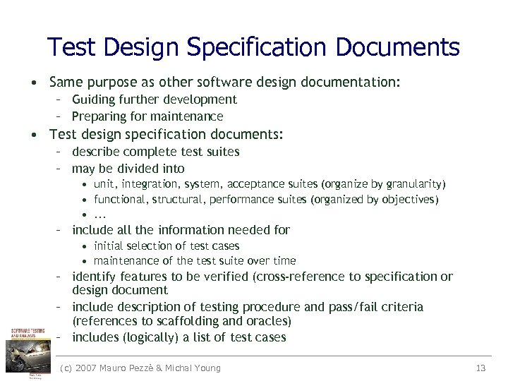 Test Design Specification Documents • Same purpose as other software design documentation: – Guiding