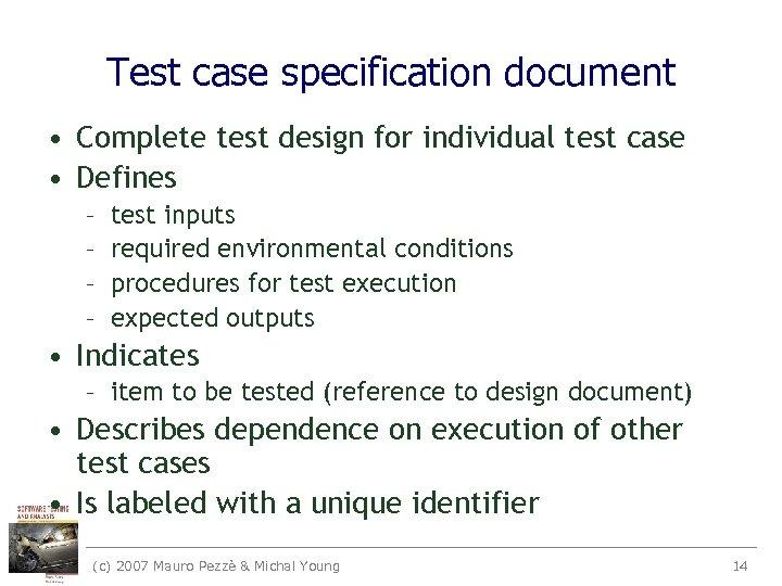 Test case specification document • Complete test design for individual test case • Defines