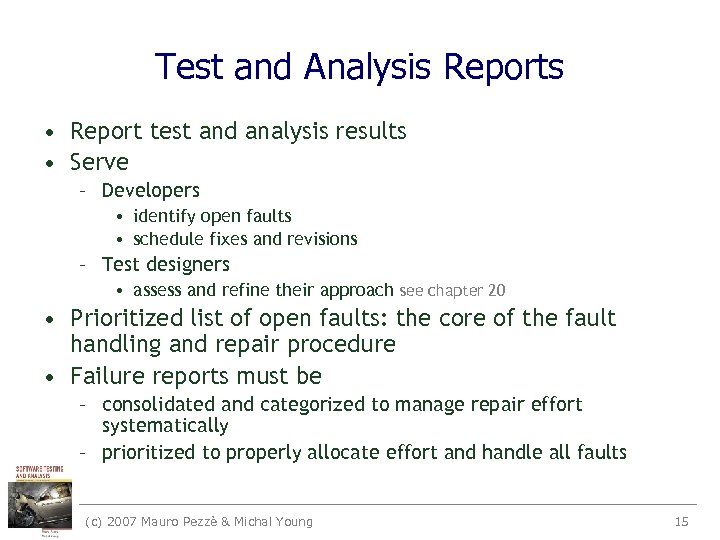 Test and Analysis Reports • Report test and analysis results • Serve – Developers