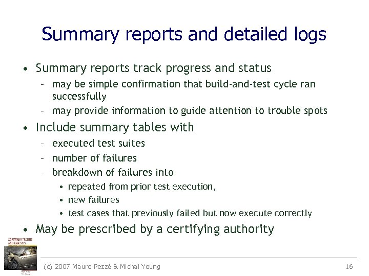 Summary reports and detailed logs • Summary reports track progress and status – may