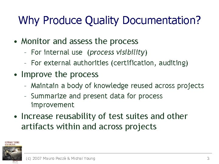 Why Produce Quality Documentation? • Monitor and assess the process – For internal use