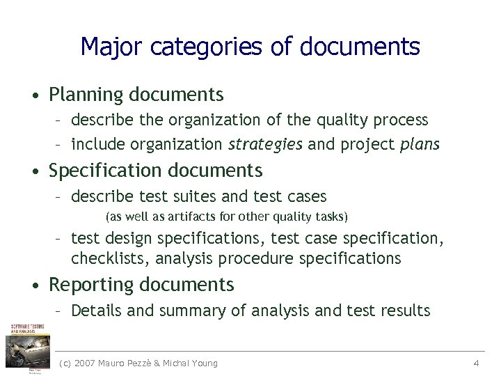 Major categories of documents • Planning documents – describe the organization of the quality
