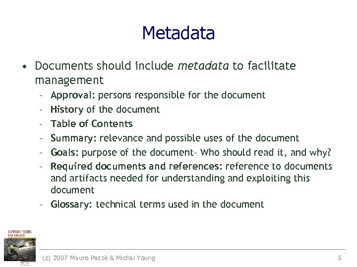 Metadata • Documents should include metadata to facilitate management – – – Approval: persons
