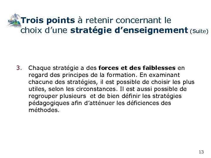 Trois points à retenir concernant le choix d'une stratégie d'enseignement (Suite) 3. Chaque stratégie