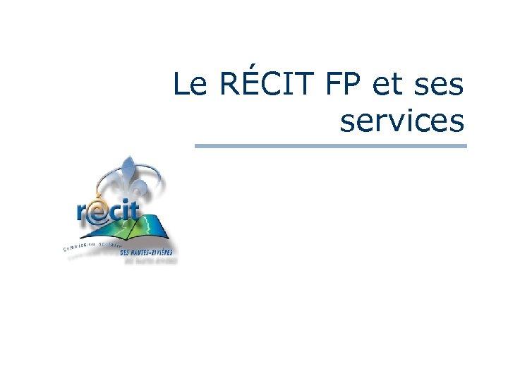 Le RÉCIT FP et ses services