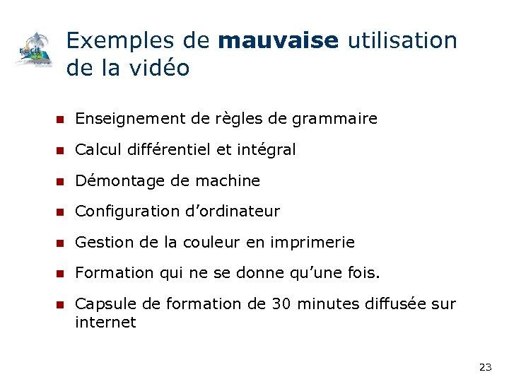 Exemples de mauvaise utilisation de la vidéo n Enseignement de règles de grammaire n