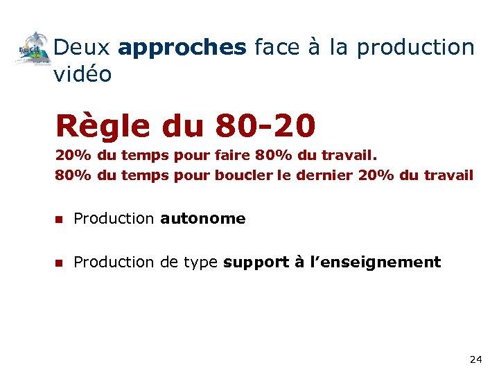 Deux approches face à la production vidéo Règle du 80 -20 20% du temps
