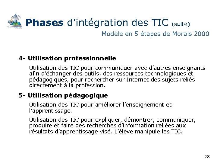 Phases d'intégration des TIC (suite) Modèle en 5 étapes de Morais 2000 4 -