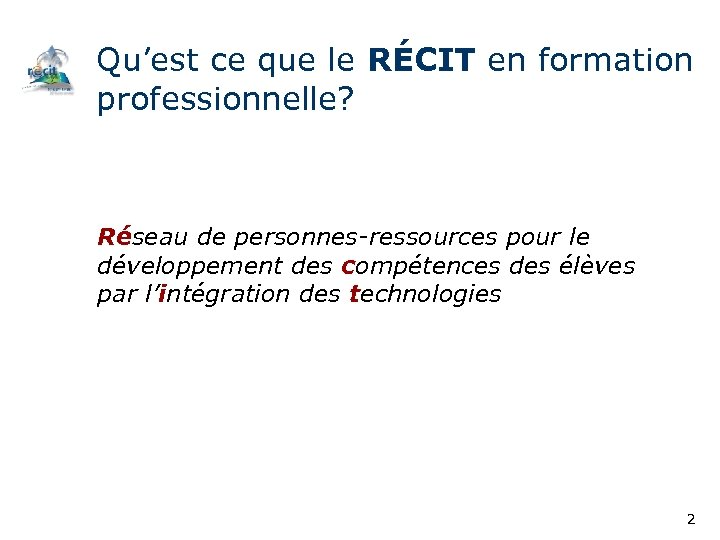 Qu'est ce que le RÉCIT en formation professionnelle? Réseau de personnes-ressources pour le développement