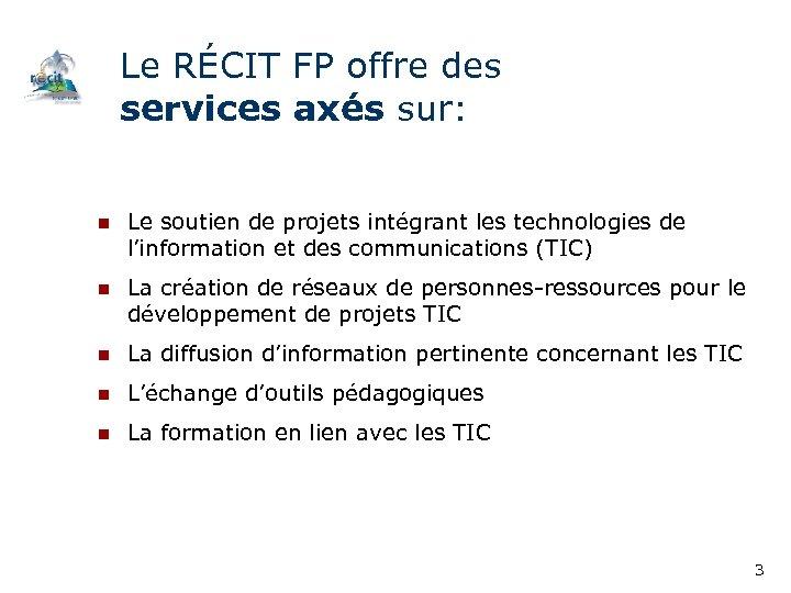 Le RÉCIT FP offre des services axés sur: n Le soutien de projets intégrant