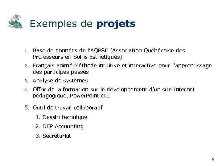 Exemples de projets 1. Base de données de l'AQPSE (Association Québécoise des Professeurs en