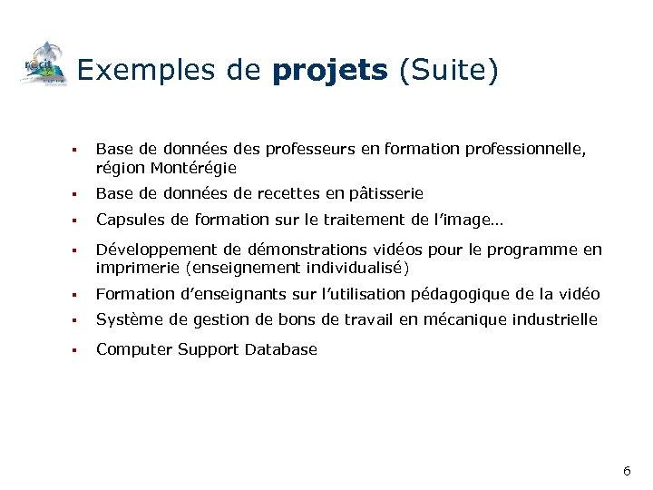 Exemples de projets (Suite) § Base de données des professeurs en formation professionnelle, région