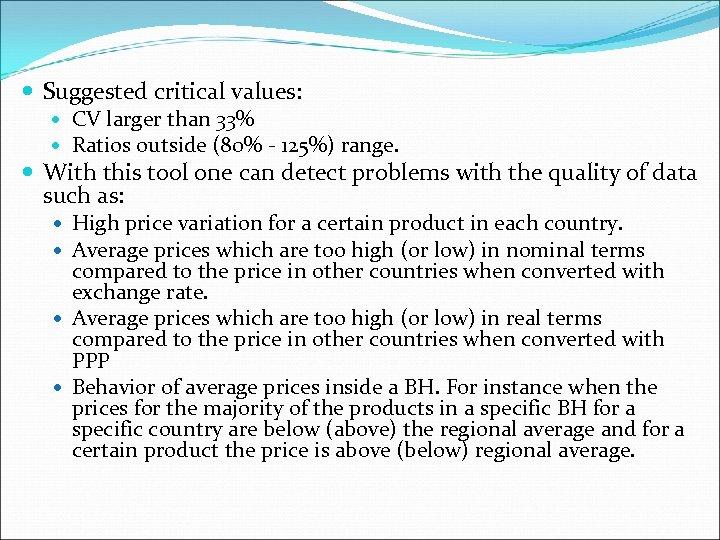 Suggested critical values: CV larger than 33% Ratios outside (80% - 125%) range.