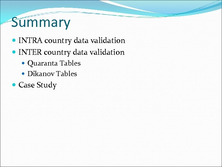 Summary INTRA country data validation INTER country data validation Quaranta Tables Dikanov Tables Case