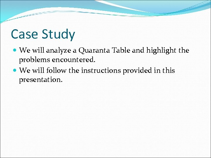 Case Study We will analyze a Quaranta Table and highlight the problems encountered. We