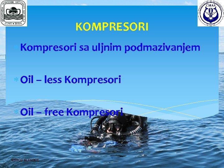 KOMPRESORI Kompresori sa uljnim podmazivanjem Oil – less Kompresori Oil – free Kompresori NITROX