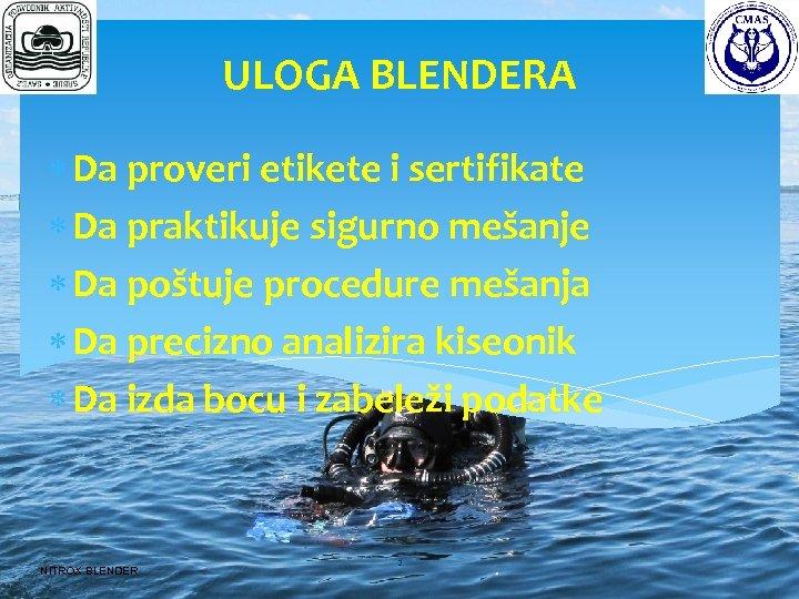 ULOGA BLENDERA Da proveri etikete i sertifikate Da praktikuje sigurno mešanje Da poštuje procedure