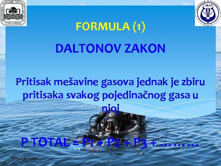 FORMULA (1) DALTONOV ZAKON Pritisak mešavine gasova jednak je zbiru pritisaka svakog pojedinačnog gasa