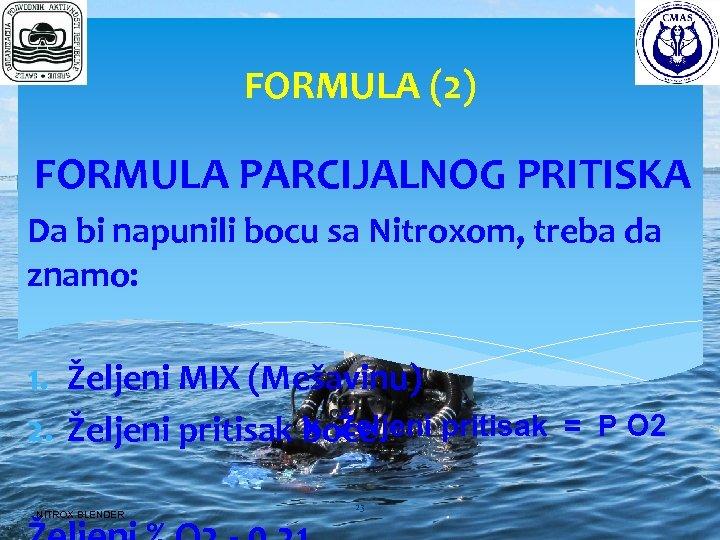 FORMULA (2) FORMULA PARCIJALNOG PRITISKA Da bi napunili bocu sa Nitroxom, treba da znamo: