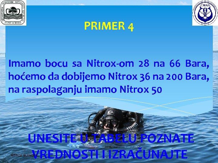 PRIMER 4 Imamo bocu sa Nitrox-om 28 na 66 Bara, hoćemo da dobijemo Nitrox