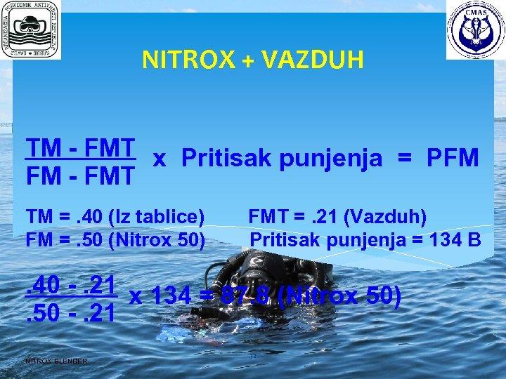 NITROX + VAZDUH TM - FMT x Pritisak punjenja = PFM FM - FMT