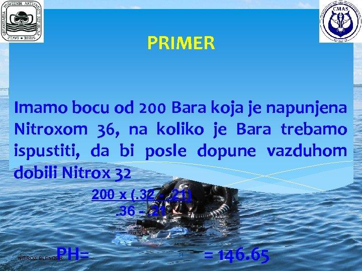 PRIMER Imamo bocu od 200 Bara koja je napunjena Nitroxom 36, na koliko je