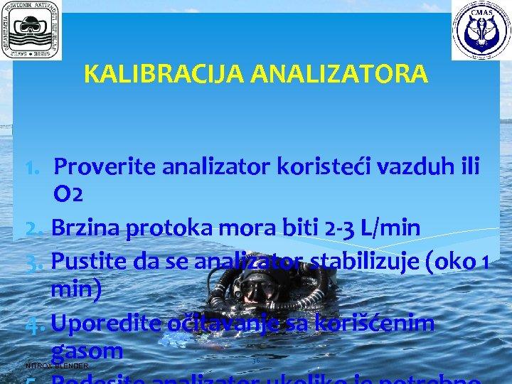 KALIBRACIJA ANALIZATORA 1. Proverite analizator koristeći vazduh ili O 2 2. Brzina protoka mora