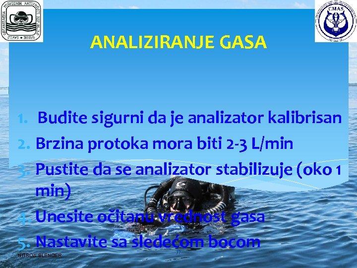ANALIZIRANJE GASA 1. Budite sigurni da je analizator kalibrisan 2. Brzina protoka mora biti