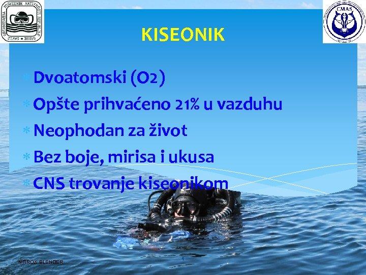 KISEONIK Dvoatomski (O 2) Opšte prihvaćeno 21% u vazduhu Neophodan za život Bez boje,