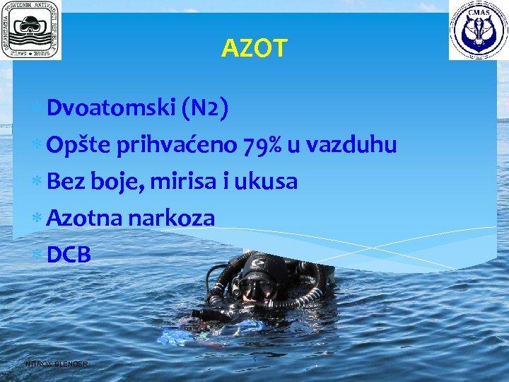 AZOT Dvoatomski (N 2) Opšte prihvaćeno 79% u vazduhu Bez boje, mirisa i ukusa