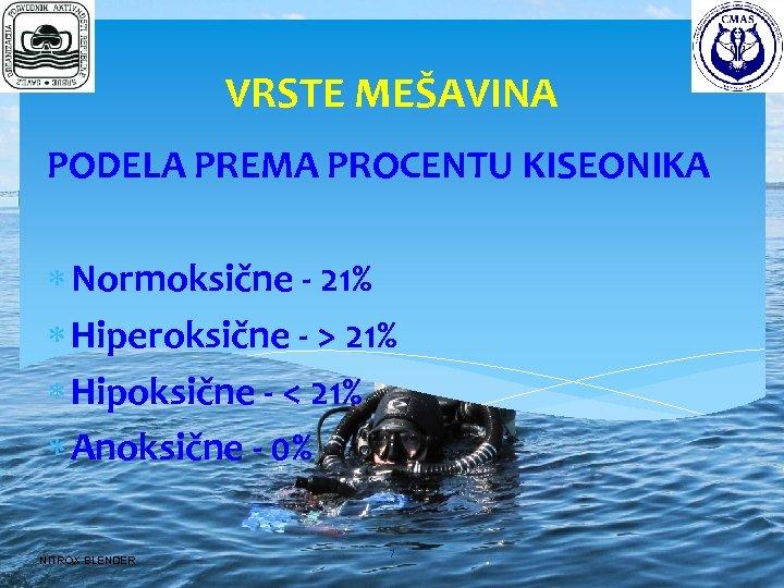 VRSTE MEŠAVINA PODELA PREMA PROCENTU KISEONIKA Normoksične - 21% Hiperoksične - > 21% Hipoksične