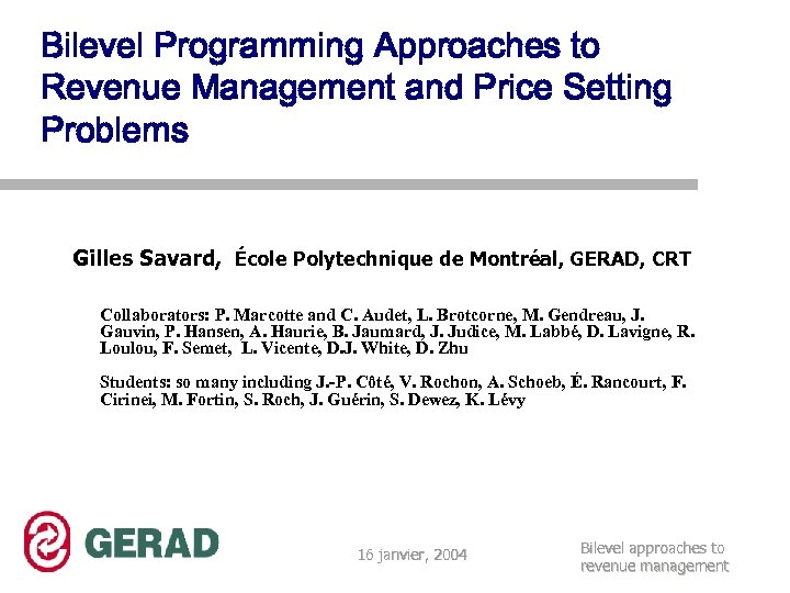 Bilevel Programming Approaches to Revenue Management and Price Setting Problems Gilles Savard, École Polytechnique