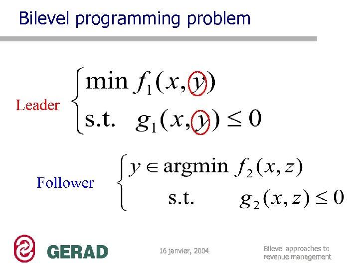 Bilevel programming problem Leader Follower 16 janvier, 2004 Bilevel approaches to revenue management