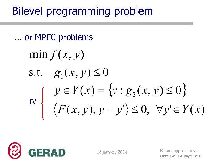 Bilevel programming problem … or MPEC problems IV 16 janvier, 2004 Bilevel approaches to