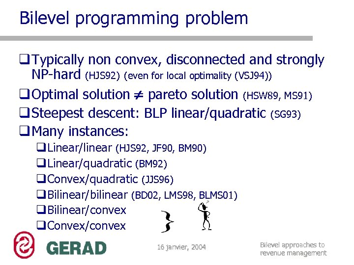 Bilevel programming problem q Typically non convex, disconnected and strongly NP-hard (HJS 92) (even