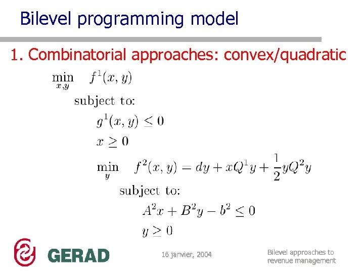 Bilevel programming model 1. Combinatorial approaches: convex/quadratic 16 janvier, 2004 Bilevel approaches to revenue