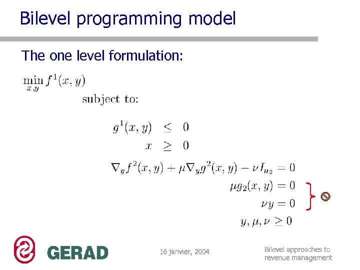 Bilevel programming model The one level formulation: 16 janvier, 2004 Bilevel approaches to revenue