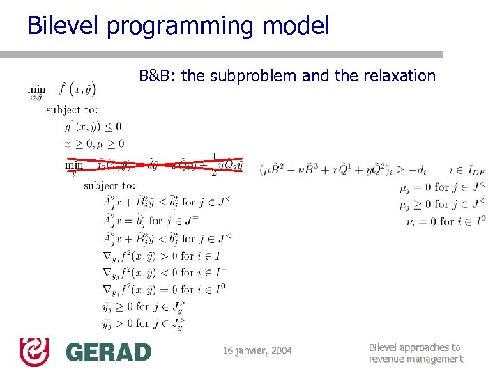 Bilevel programming model B&B: the subproblem and the relaxation 16 janvier, 2004 Bilevel approaches