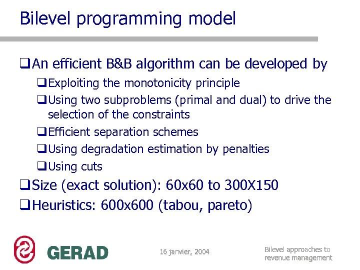 Bilevel programming model q An efficient B&B algorithm can be developed by q. Exploiting
