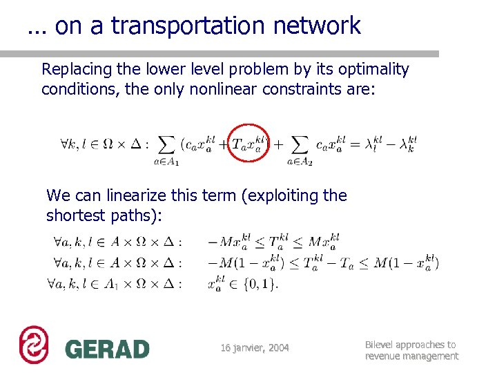 … on a transportation network Replacing the lower level problem by its optimality conditions,