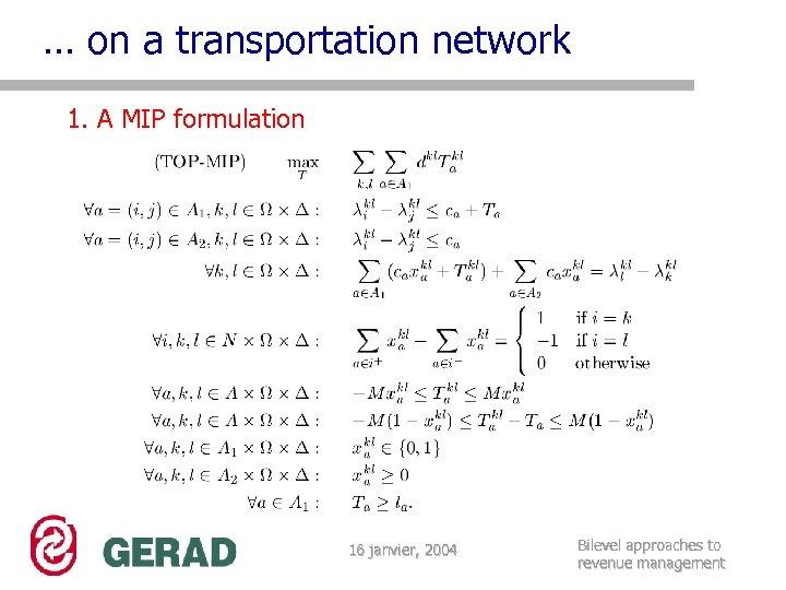 … on a transportation network 1. A MIP formulation 16 janvier, 2004 Bilevel approaches