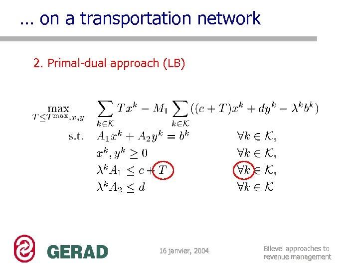 … on a transportation network 2. Primal-dual approach (LB) 16 janvier, 2004 Bilevel approaches
