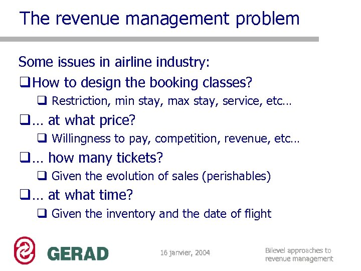 The revenue management problem Some issues in airline industry: q How to design the