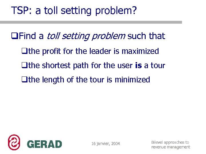 TSP: a toll setting problem? q. Find a toll setting problem such that qthe