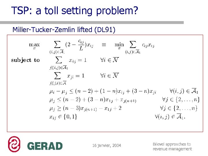 TSP: a toll setting problem? Miller-Tucker-Zemlin lifted (DL 91) 16 janvier, 2004 Bilevel approaches