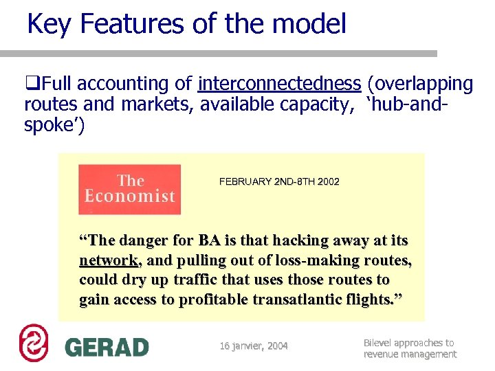 Key Features of the model q. Full accounting of interconnectedness (overlapping routes and markets,
